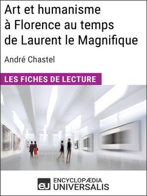 cover image of Art et humanisme à Florence au temps de Laurent le Magnifique d'André Chastel
