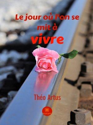 cover image of Le jour où l'on se mit à vivre