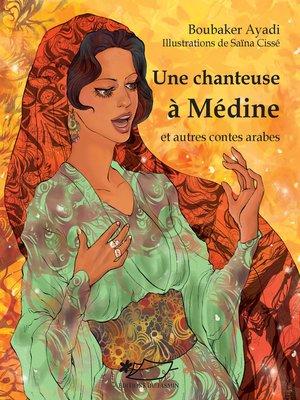 cover image of Une chanteuse à Médine et autres contes arabes