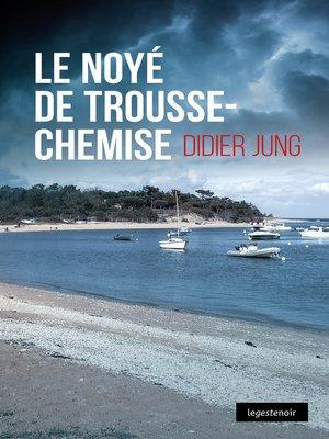 cover image of Noyé de Trousse-Chemise