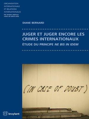 cover image of Juger et juger encore les crimes internationaux