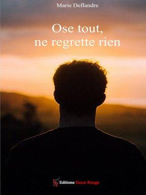 cover image of Ose tout ne regrette rien