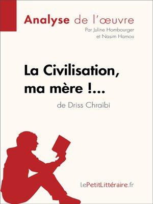 cover image of La Civilisation, ma mère !... de Driss Chraïbi (Analyse de l'oeuvre)