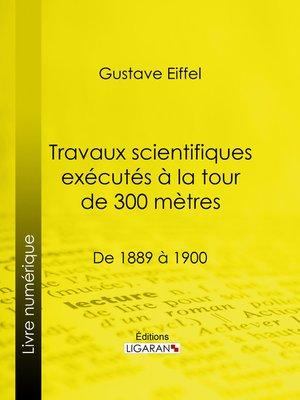 cover image of Travaux scientifiques exécutés à la tour de 300 mètres