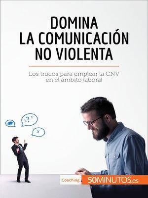 cover image of Domina la Comunicación No Violenta