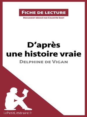 cover image of D'après une histoire vraie de Delphine de Vigan (Fiche de lecture)