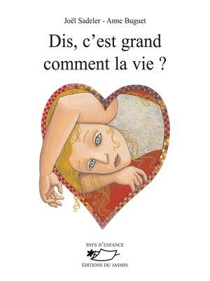 cover image of Dis, c'est grand comment, la vie ?