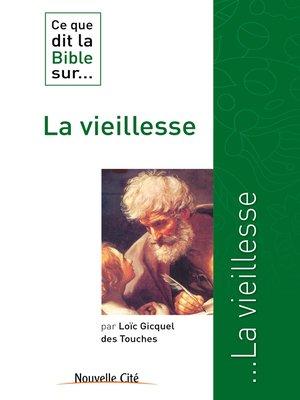 cover image of Ce que dit la Bible sur la vieillesse