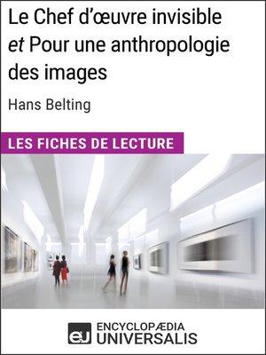 cover image of Le Chef d'œuvre invisible et Pour une anthropologie des images d'Hans Belting (Les Fiches de Lecture d'Universalis)