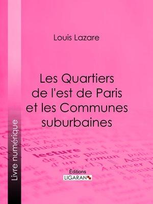 cover image of Les Quartiers de l'est de Paris et les Communes suburbaines