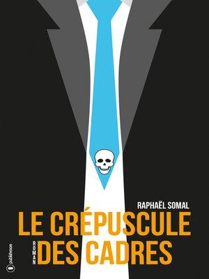 cover image of Le crépuscule des cadres