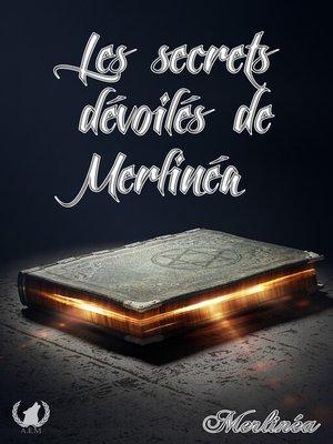 cover image of Les secrets dévoilés de Merlinéa