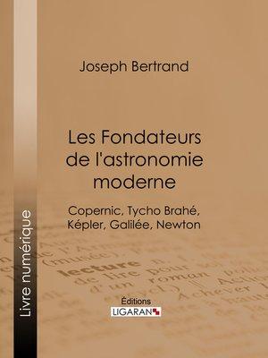 cover image of Les Fondateurs de l'astronomie moderne