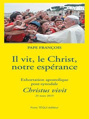 cover image of Il vit, le Christ, notre espérance