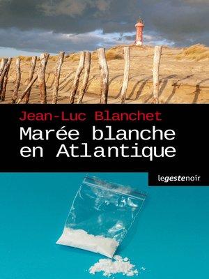 cover image of Marée blanche en Atlantique
