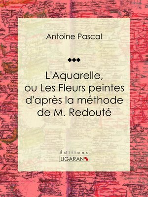 cover image of L'Aquarelle, ou Les Fleurs peintes d'après la méthode de M. Redouté
