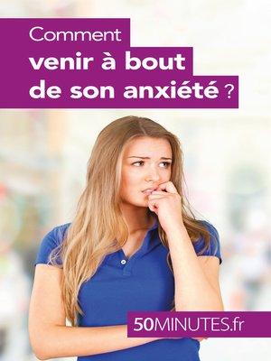 cover image of Comment venir à bout de son anxiété ?