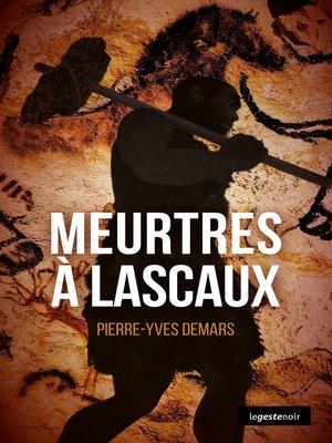 cover image of Meurtres à Lascaux