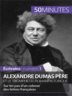 cover image of Alexandre Dumas père et le triomphe du roman historique