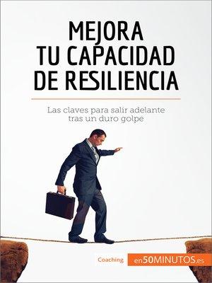 cover image of Mejora tu capacidad de resiliencia