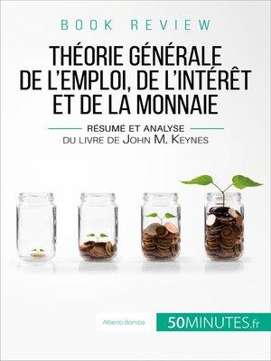 cover image of La théorie générale de l'emploi, de l'intérêt et de la monnaie de John M. Keynes (analyse de livre)