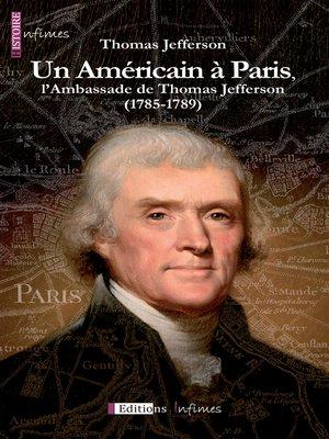 cover image of Un Américain à Paris, l'Ambassade de Thomas Jefferson (1785-1789)