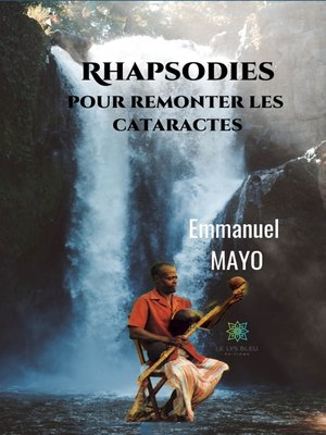 cover image of Rhapsodies pour remonter les cataractes