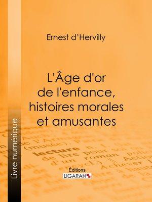 cover image of L'Age d'or de l'enfance, histoires morales et amusantes