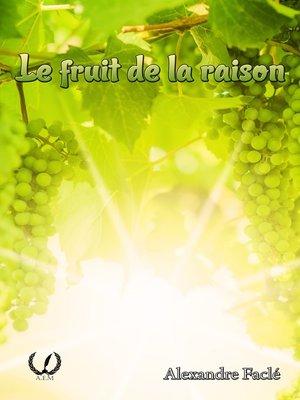 cover image of Le fruit de la raison