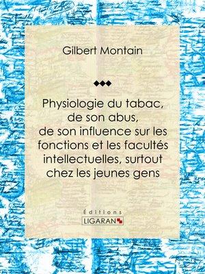 cover image of Physiologie du tabac, de son abus, de son influence sur les fonctions et les facultés intellectuelles, surtout chez les jeunes gens