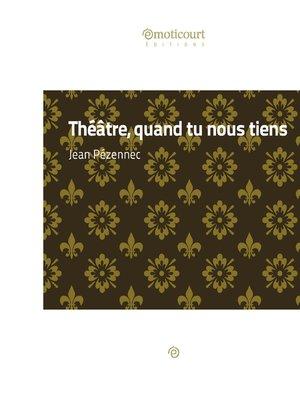cover image of Théâtre, quand tu nous tiens