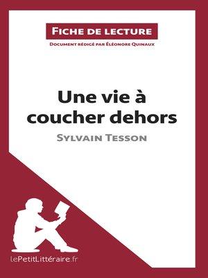 cover image of Une vie à coucher dehors de Sylvain Tesson (Fiche de lecture)