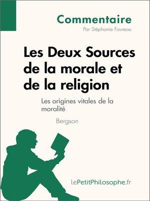 cover image of Les Deux Sources de la morale et de la religion de Bergson--Les origines vitales de la moralité (Commentaire)