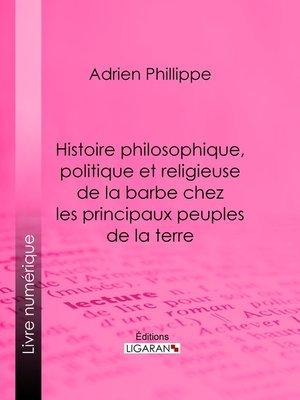 cover image of Histoire philosophique, politique et religieuse de la barbe chez les principaux peuples de la terre