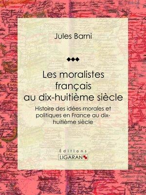 cover image of Les moralistes français au dix-huitième siècle