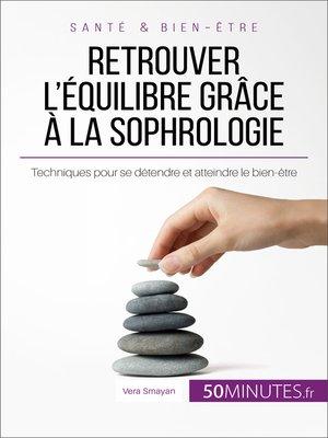 cover image of Retrouver l'équilibre grâce à la sophrologie
