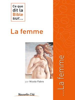cover image of Ce que dit la Bible sur la femme