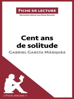 cover image of Cent ans de solitude de Gabriel García Márquez (Fiche de lecture)