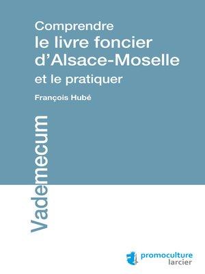 cover image of Comprendre le livre foncier d'Alsace-Moselle et le pratiquer