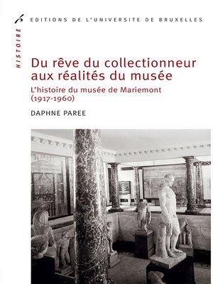 cover image of Du rêve du collectionneur aux réalités du musée