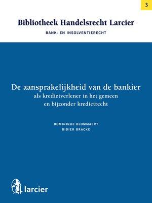 cover image of De aansprakelijkheid van de bankier als kredietverlener in het gemeen en bijzonder kredietrecht