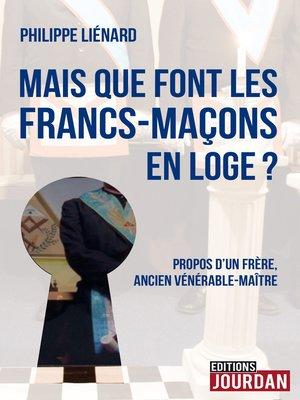 cover image of Mais que font les francs-maçons en Loge ?