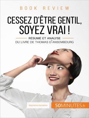 cover image of Cessez d'être gentil, soyez vrai ! de Thomas d'Ansembourg (Book Review)