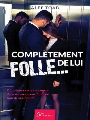 cover image of Complètement folle... de lui