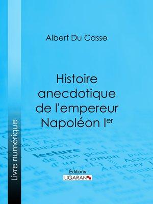 cover image of Histoire anecdotique de l'empereur Napoléon Ier