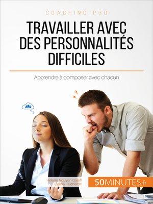 cover image of Travailler avec des personnalités difficiles
