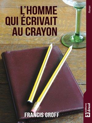 cover image of L'homme qui écrivait au crayon