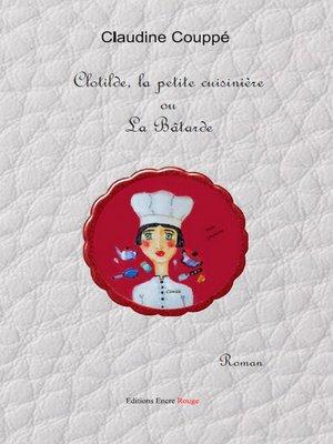 cover image of Clotilde la petite cuisinière ou la bâtarde