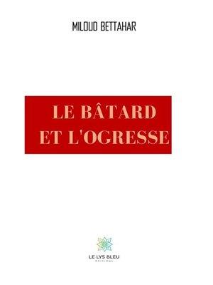 cover image of Le bâtard et l'ogresse