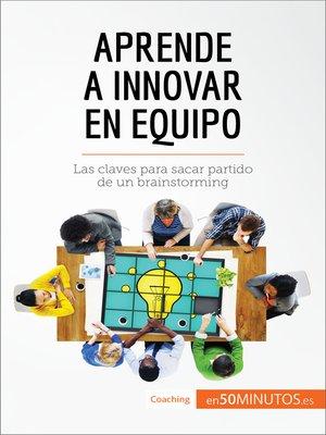 cover image of Aprende a innovar en equipo